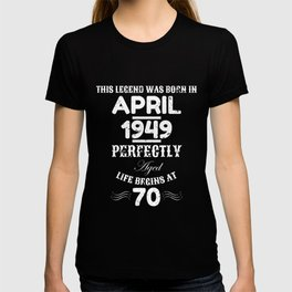 f2a3454ee95 This Legend Was Born April 1949 70th Birthday T-shirt