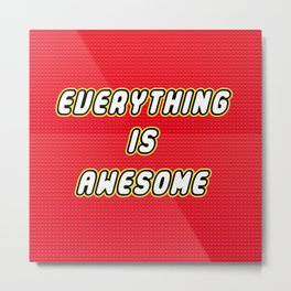 Everything is Awesome Metal Print