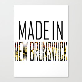 Made In New Brunswick Canvas Print