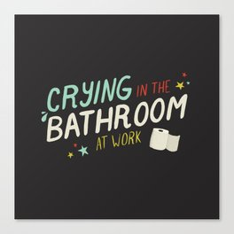 Crying In The Bathroom At Work Canvas Print