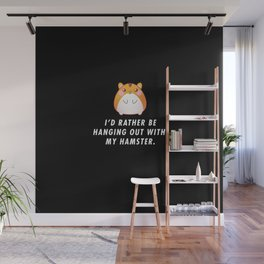 Funny I'd Rather Be Hanging Out With My Hamster Pun Quote Sayings T-Shirt Wall Mural