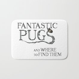 Fantastic Pugs and where to find them Bath Mat