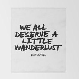 'We all deserve a little wanderlust' Hand Letter Type Word Black & White Throw Blanket