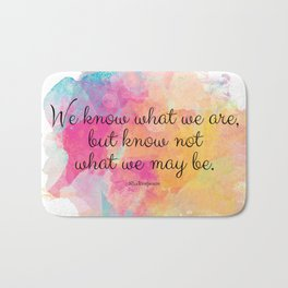We know what we are, but know not what we may be.' Shakespeare quote Bath Mat