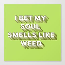 I bet my soul smells like weed Canvas Print