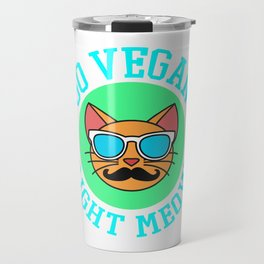 Go Vegan Right Meow Tshirt Design Cool shirt Designs Travel Mug