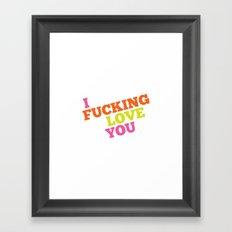 I Fucking Love You Framed Art Print