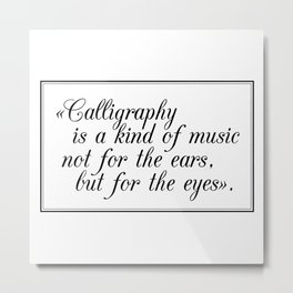 """Calligraphy is a kind of music not for the ears, but for the eyes"" Metal Print"