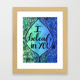 Inspirational: I beleaf in you Framed Art Print