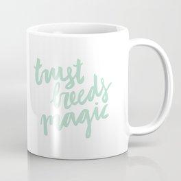 Trust Breeds Magic Coffee Mug