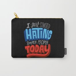 I Just Started Hating Some People Today Carry-All Pouch