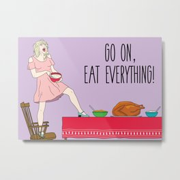 Go On Eat Everything Metal Print