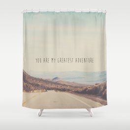 you are my greatest adventure ... Shower Curtain