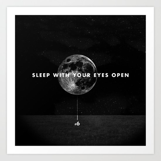 Sleep With Your Eyes Open Art Print