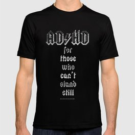 AD_HD for those who can't stand still T-shirt