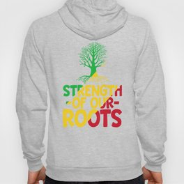 Black History Month Gift T Shirt Strength Of Our Roots Hoody