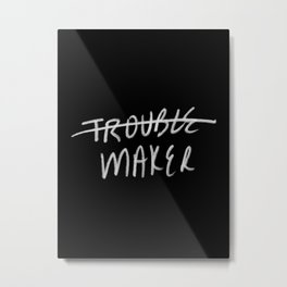 Trouble Maker Metal Print