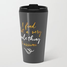 """""""I find that a very male thing to assume"""" Travel Mug"""