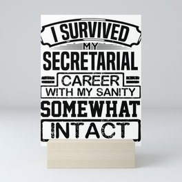 Secretary Gift I Survived My Secretarial Career with my Sanity Somewhat Intact Secretary 2 Mini Art Print