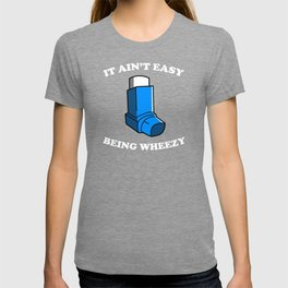 It Ain't Easy Being Wheezy T-shirt