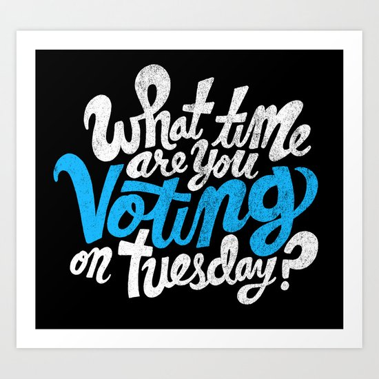 What time are you voting? Art Print