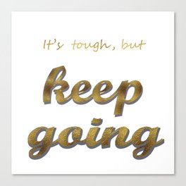 it's tough , but keep going Canvas Print