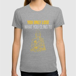 You only lose what you cling to Golden Buddha Maxim T-shirt