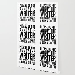 Please do not annoy the writer. She may put you in a book and kill you. Wallpaper