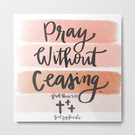 Pray without ceasing  Metal Print