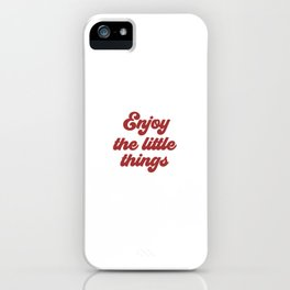 Enjoy The Little Things, Little Things Quote, Find Joy iPhone Case