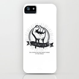 Liberation Im A Patriot In The Truest Sense Of The World iPhone Case