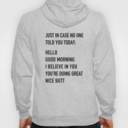 Just in case no one told you today Hoody