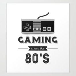 Gaming Since the 80's Art Print