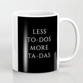 Less To-Dos more Ta-Das Coffee Mug