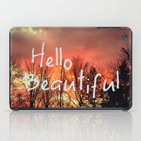 hello beautiful iPad Cases featuring Hello Beautiful  by Rachel Burbee