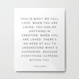 Paulo Coelho, This is what we call love, Love Metal Print