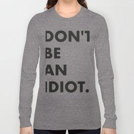 Don't be an idiot Long Sleeve T-shirt