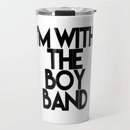 I'm With the Boy Band Travel Mug