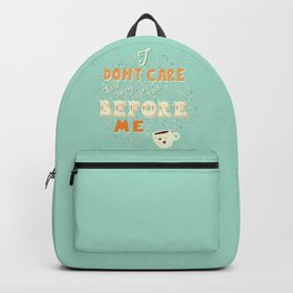I don't care how many you had before me poster design Backpack