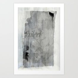 FAILED Art Print