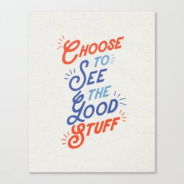 Choose to See the Good Stuff inspirational typography poster bedroom wall home decor Canvas Print