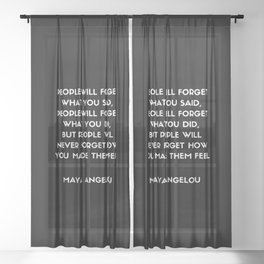 Maya Angelou Inspirational Quote - People will never forget how you made them feel (Black) Sheer Curtain