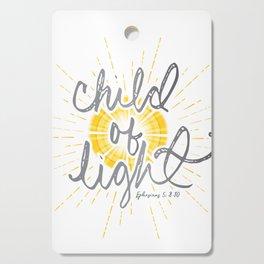 "EPHESIANS 5:8-10 ""CHILD OF LIGHT"" Cutting Board"