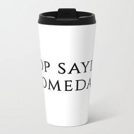 Stop Saying Someday Metal Travel Mug