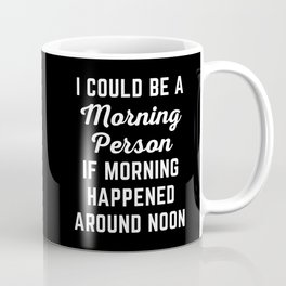 Could Be Morning Person Funny Quote Coffee Mug