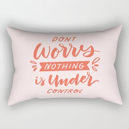 Don't Worry Nothing Is Under Control Rectangular Pillow