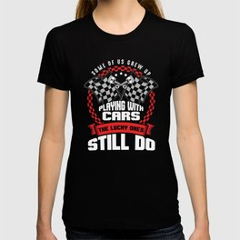 Some Of Us Grew Up Playing With Cars Auto Racers Street Racing Drivers Drifters Gift T-shirt