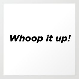 Whoop it up! - Vicki Rhoc Art Print