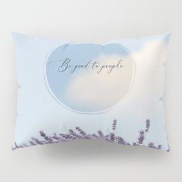 Be Good to People Pillow Sham