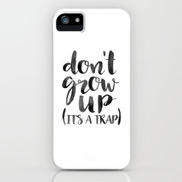 Don't Grow Up It's A Trap, Kids Room Decor,Children Quote,Nursery Wall Art,Kids Gift,Quote Prints,T iPhone Case